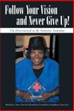 Follow Your Vision and Never Give Up!, Barbara Ann Smith-Sterrett, 1491720298