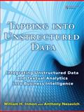 Tapping into Unstructured Data : Integrating Unstructured Data and Textual Analytics into Business Intelligence, Inmon, William H. and Nesavich, Anthony, 0132360292