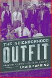 The Neighborhood Outfit : Organized Crime in Chicago Heights, Corsino, Louis, 0252080297