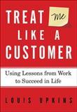 Treat Me Like a Customer, Louis Upkins, 0310320291