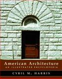 American Architecture : An Illustrated Encyclopedia, Harris, Cyril M., 0393730298