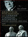 Analytical Psychology and German Classical Aesthetics Vol. 2 : Goethe, Schiller, and Jung: The Constellation of the Self, Bishop, Paul, 0415430291