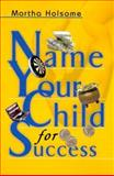 Name Your Child for Success, Martha Holsome, 0595000290