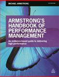Armstrong's Handbook of Performance Management : An Evidence-Based Guide to Delivering High Performance, Armstrong, Michael, 0749470291