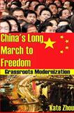China's Long March to Freedom : Grassroots Modernization, Zhou, Kate, 1412810299
