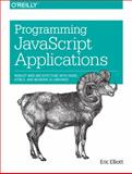 Programming JavaScript Applications : Robust Web Architecture with Node, HTML5, and Modern JS Libraries, Elliott, Eric, 1491950293