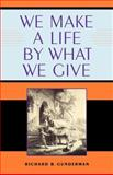We Make a Life by What We Give, Gunderman, Richard B., 0253200296