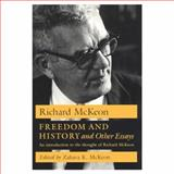Freedom and History and Other Essays : An Introduction to the Thought of Richard Mckeon, McKeon, Richard, 0226560295