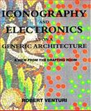 Iconography and Electronics upon a Generic Architecture : A View from the Drafting Room, Venturi, Robert, 0262720299