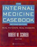 The Internal Medicine Casebook : Real Patients, Real Answers, Schrier, Robert W., 078172029X
