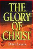 The Glory of Christ, Peter Lewis, 0802430295