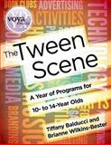 The Tween Scene : A Year of Programs for 10- to 14-Year Olds, Balducci, Tiffany and Wilkins-Bester, Brianne, 1617510297