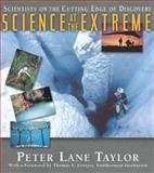 Science at the Extreme : Scientists on the Cutting Edge of Discovery, Taylor, Peter Lane and Lovejoy, Thomas E., 007140029X
