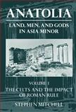 Anatolia Vol. 1 : Land, Men, and Gods in Asia Minor - The Celts and the Impact of Roman Rule, Mitchell, Stephen, 0198150296