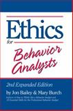 Ethics for Behavior Analysts, Jon Bailey and Mary Burch, 0415880297