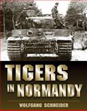 Tigers in Normandy, Wolfgang Schneider, 0811710297