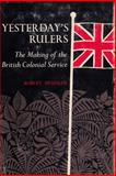 Yesterday's Rulers : The Making of the British Colonial Service, Heussler, Robert, 0815600291
