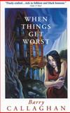 When Things Get Worst, Barry Callaghan, 1552780295
