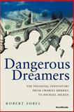 Dangerous Dreamers : The Financial Innovators from Charles Merrill to Michael Milken, Sobel, Robert, 1587980290