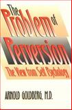 The Problem of Perversion : The View from Self Psychology, Goldberg, Arnold, 0300060300
