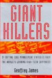 Giant Killers : 34 Cutting Edge Management Strategies from the World's Leading High-tech Companies, James, Geoffrey, 0752810308