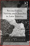Reconciliation Nations and Churches in Latin America, Maclean, Iian S., 0754650308