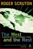 The West and the Rest : Globalization and the Terrorist Threat, Scruton, Roger, 0826470300