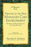 A Physician's Guide to Thriving in the New Managed Care Environment : Selecting the Right Strategy for Your Practice, Stenson, Richard V., 1581510306