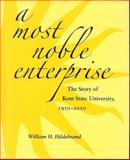 A Most Noble Enterprise : The Story of Kent State University, 1910-2010, Hildebrand, William H., 1606350307