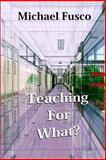 Teaching for What?, Michael Fusco, 162868030X