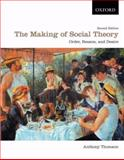 The Making of Social Theory : Order, Reason, and Desire, Thomson, Anthony, 0195430301