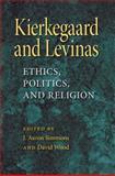 Kierkegaard and Levinas : Ethics, Politics, and Religion, , 0253220300