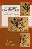 Historic Adventures: Tales from American History, Rupert Holland, 1483970302