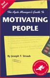 The Agile Manager's Guide to Motivating People, Straub, Joseph T., 1580990304