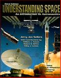 Understanding Space : An Introduction to Astronautics + Website, Sellers, Jerry Jon and Astore, William J., 0077230302