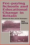Fee-Paying Schools and Educational Change in Britain : Between the State and the Marketplace, Tapper, Ted, 0713040300