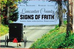 Lancaster County Signs of Faith : Church Signs from Central Pennsylvania, Pete Beckary, 0974030309