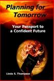 Planning for Tomorrow : Your Passport to a Confident Future, Thompson, Linda S., 0976490307
