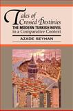 Tales of Crossed Destinies : The Modern Turkish Novel in a Comparative Context, Seyhan, Azade, 1603290303