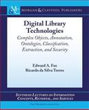 Digital Library Technologies : Complex Objects, Annotation, Ontologies, Classification, Extraction and Security, Fox, Edward and da Silva Torres, Ricardo, 1627050302