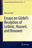 Essays on Godel's Reception of Leibniz, Husserl, and Brouwer, van Atten, Mark, 3319100300