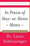 In Praise of Stay-at-Home Moms, Laura Schlessinger, 0061690309