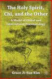 The Holy Spirit, Chi, and the Other : A Model of Global Intercultural Pneumatology, Kim, Grace Ji-Sun, 023012030X