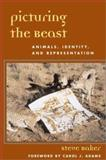 Picturing the Beast : Animals, Identity, and Representation, Baker, Steve, 0252070305