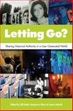 Letting Go? : Sharing Historical Authority in a User-Generated World, Filene, Benjamin and Adair, Bill, 0983480303
