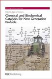 Chemical and Biochemical Catalysis for Next Generation Biofuels, Royal Society of Chemistry Staff, 184973030X