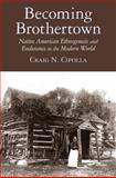 Becoming Brothertown : Native American Ethnogenesis and Endurance in the Modern World, Cipolla, Craig N., 0816530300