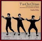 T'Ai Chi Ch'uan : Body and Mind in Harmony (Integration of Meaning and Method), Delza, Sophia, 0887060307