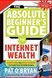 The Absolute Beginner's Guide to Internet Wealth, Pat O'Bryan, 1600370306