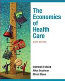 The Economics of Health and Health Care, Folland, Sherman and Stano, Miron, 0136080308